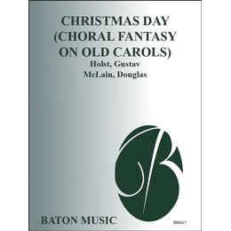 Christmas Day (Choral Fantasy on Old Carols) - Holst,...