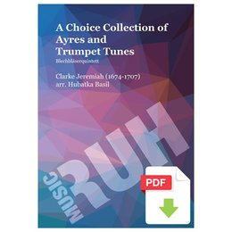 Choice Collection of Ayres and Trumpet Tunes, A - Clarke,...